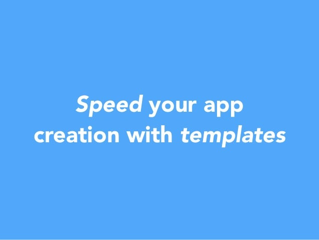 Speed your app creation with templates
