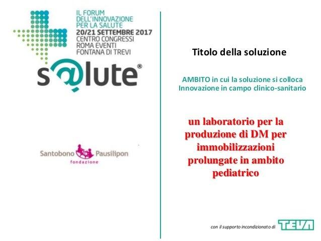 Titolo della soluzione AMBITO in cui la soluzione si colloca Innovazione in campo clinico-sanitario con il supporto incond...