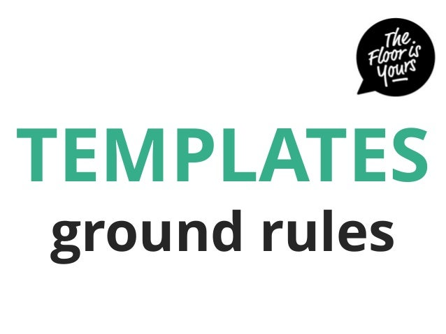 TEMPLATES ground rules
