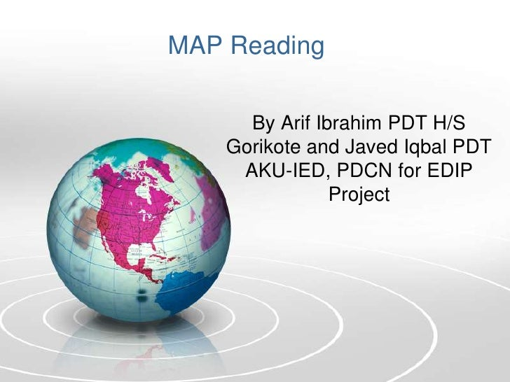 MAP Reading      By Arif Ibrahim PDT H/S    Gorikote and Javed Iqbal PDT     AKU-IED, PDCN for EDIP                Project