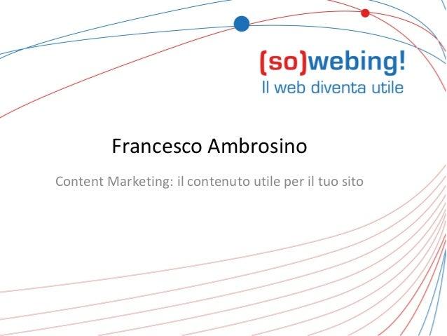 Francesco Ambrosino Content Marketing: il contenuto utile per il tuo sito