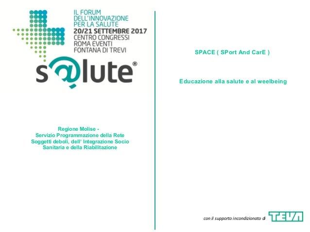 1 SPACE ( SPort And CarE ) Regione Molise - Servizio Programmazione della Rete Soggetti deboli, dell' Integrazione Socio S...