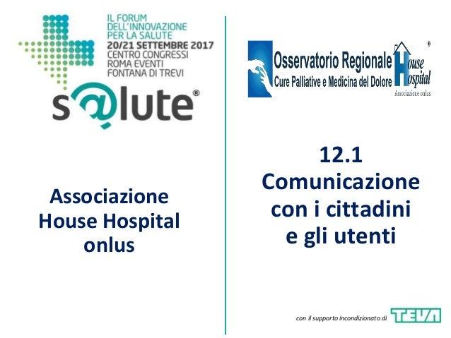 Associazione House Hospital onlus 12.1 Comunicazione con i cittadini e gli utenti con il supporto incondizionato di