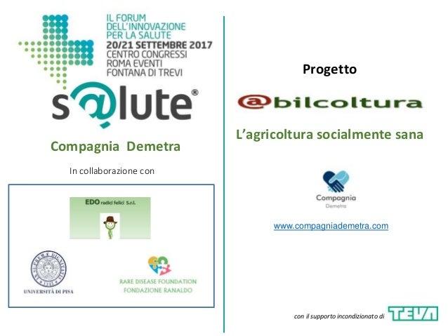 Progetto Compagnia Demetra L'agricoltura socialmente sana con il supporto incondizionato di www.compagniademetra.com In co...