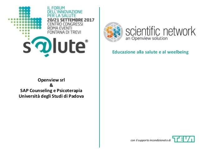 Openview srl & SAP Counseling e Psicoterapia Università degli Studi di Padova Educazione alla salute e al weelbeing con il...