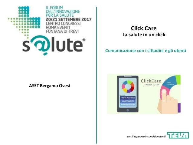 Click Care La salute in un click ASST Bergamo Ovest Comunicazione con i cittadini e gli utenti con il supporto incondizion...