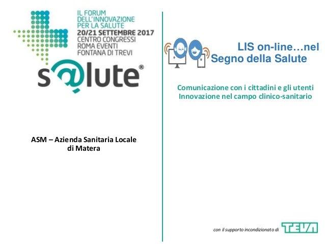 LIS on-line…nel Segno della Salute ASM – Azienda Sanitaria Locale di Matera Comunicazione con i cittadini e gli utenti Inn...