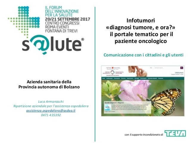 Infotumori «diagnosi tumore, e ora?» il portale tematico per il paziente oncologico Azienda sanitaria della Provincia auto...