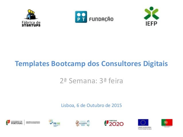 Templates Bootcamp dos Consultores Digitais 2ª Semana: 3ª feira Lisboa, 6 de Outubro de 2015