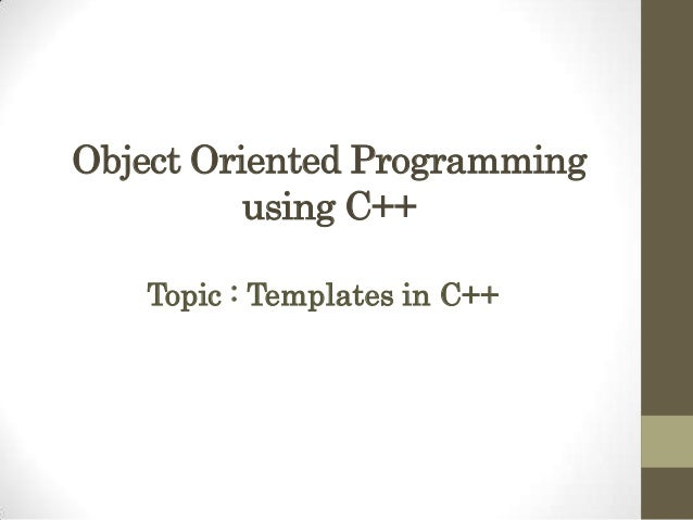Object Oriented Programming using C++ Topic : Templates in C++