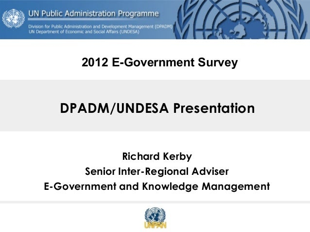 DPADM/UNDESA Presentation Richard Kerby Senior Inter-Regional Adviser E-Government and Knowledge Management 2012 E-Governm...