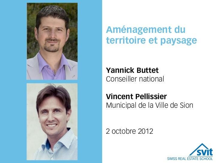 Aménagement duterritoire et paysageYannick ButtetConseiller nationalVincent PellissierMunicipal de la Ville de Sion2 octob...