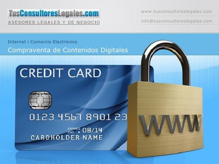 www.tusconsultoreslegales.com [email_address] Internet i Comercio Electrónico Compraventa de Contenidos Digitales