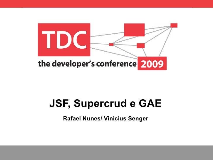 JSF, Supercrud e GAE Rafael Nunes/ Vinicius Senger