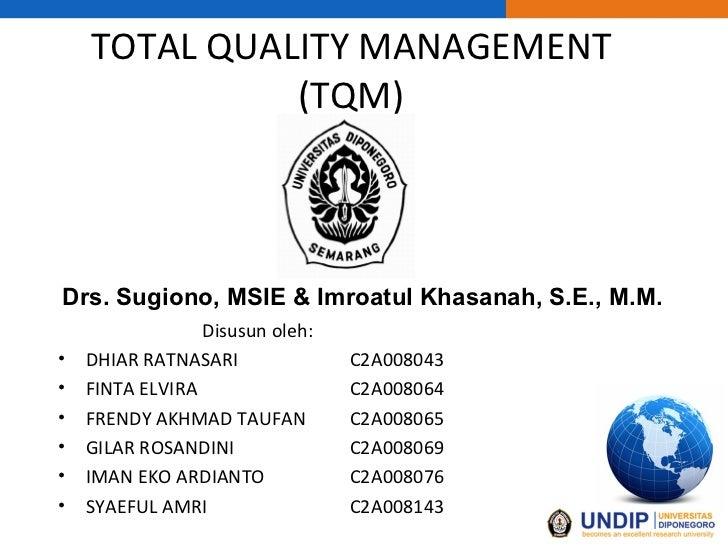 TOTAL QUALITY MANAGEMENT (TQM) <ul><li>Disusun oleh: </li></ul><ul><li>DHIAR RATNASARI C2A008043 </li></ul><ul><li>FINTA E...
