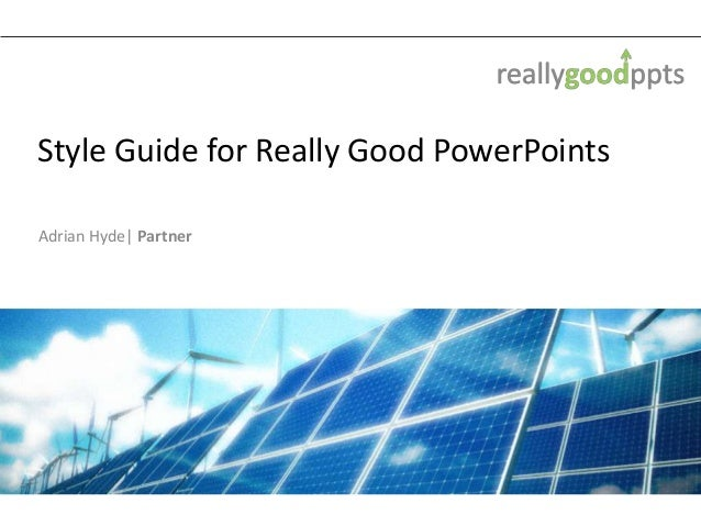 Style Guide for Really Good PowerPointsAdrian Hyde| Partner