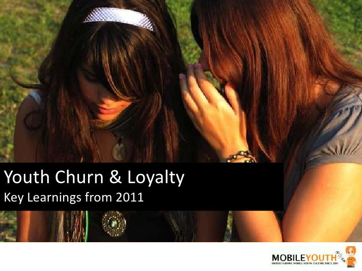 Youth Churn & Loyalty<br />Key Learnings from 2011 <br />