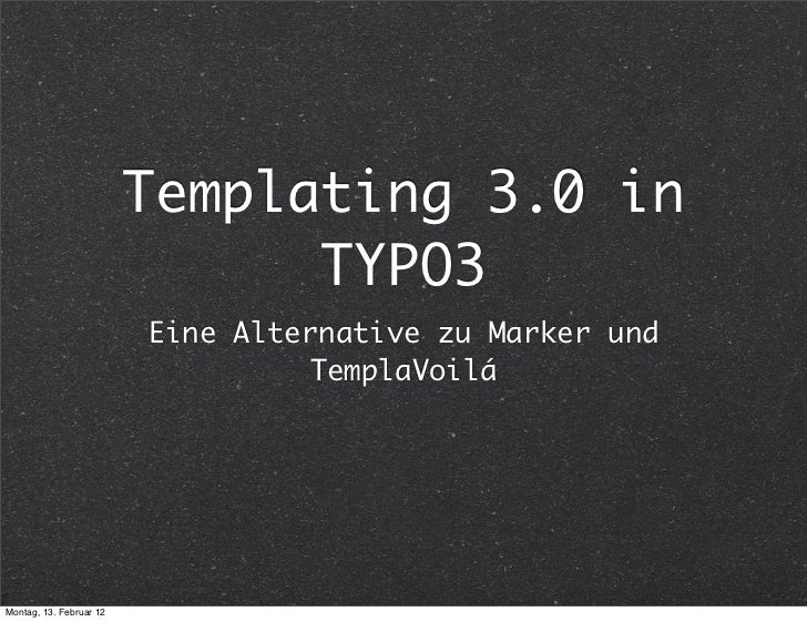 Templating 3.0 in                               TYPO3                         Eine Alternative zu Marker und              ...