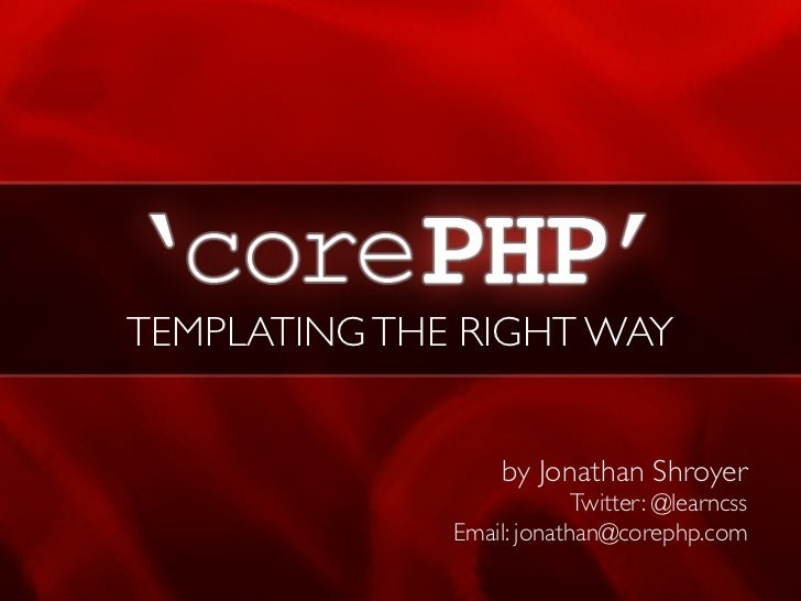 TEMPLATING THE RIGHT WAY                   by Jonathan Shroyer                           Twitter: @learncss              E...