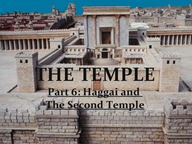 THE TEMPLEPart 6: Haggai andThe Second Temple