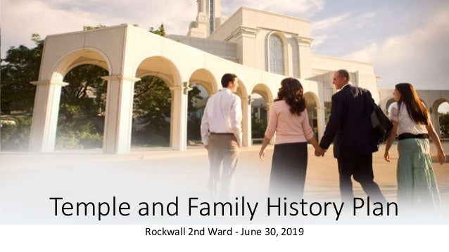 Temple and Family History Plan Rockwall 2nd Ward - June 30, 2019