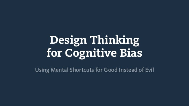 Design Thinking for Cognitive Bias Using Mental Shortcuts for Good Instead of Evil