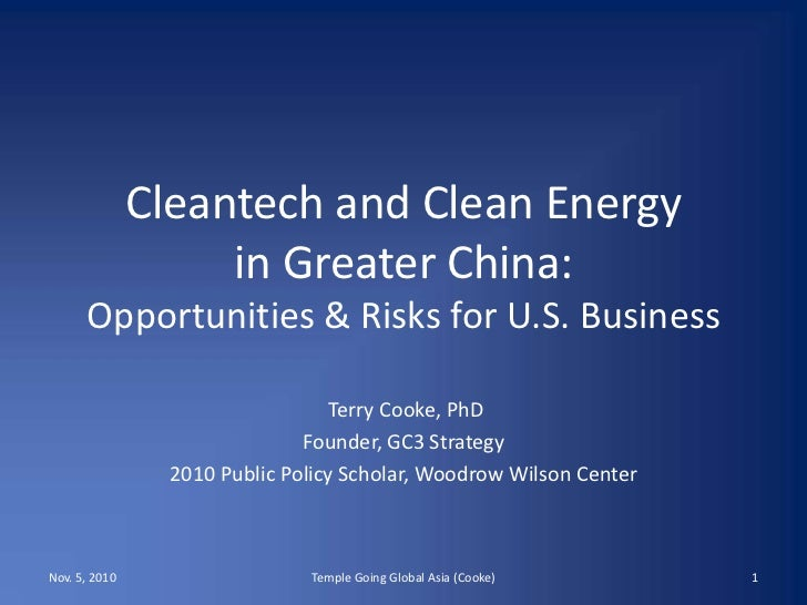 Cleantech and Clean Energyin Greater China:Opportunities & Risks for U.S. Business<br /> Terry Cooke, PhD<br />Founder, GC...