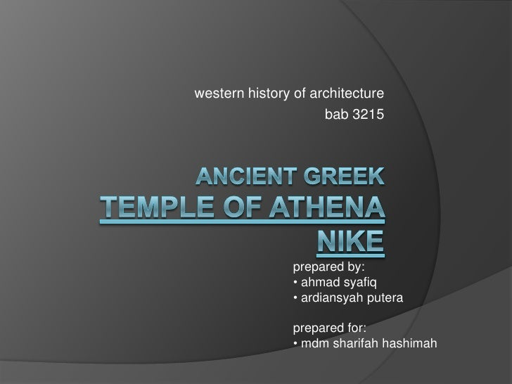 western history of architecture<br />bab 3215<br />ancient greektemple of athena nike<br />prepared by:<br /><ul><li> ahma...