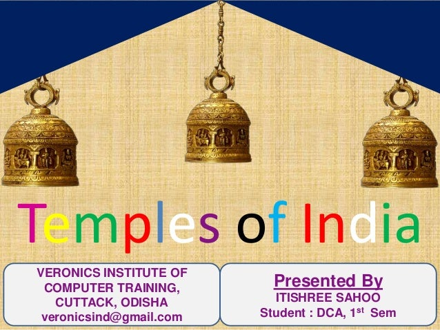 Temples of India VERONICS INSTITUTE OF COMPUTER TRAINING, CUTTACK, ODISHA veronicsind@gmail.com Presented By ITISHREE SAHO...