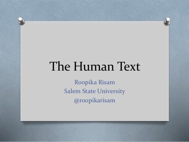 The Human Text Roopika Risam Salem State University @roopikarisam
