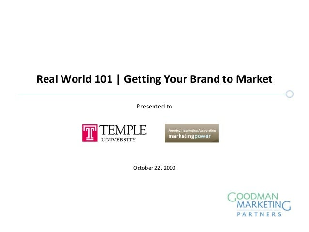 Real World 101 | Getting Your Brand to Market October 22, 2010 Presented to