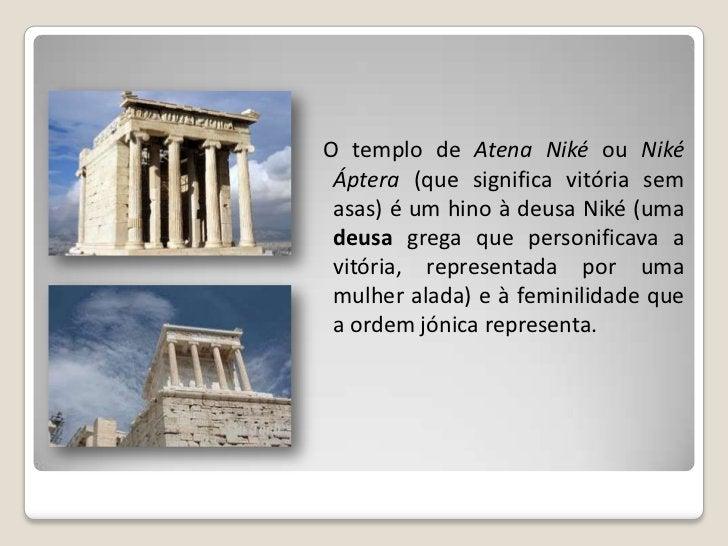    Construído entre 432 e 420 a.C., o    templo ergue-se no muro oriental    da muralha da acrópole de Atenas    e seguiu...