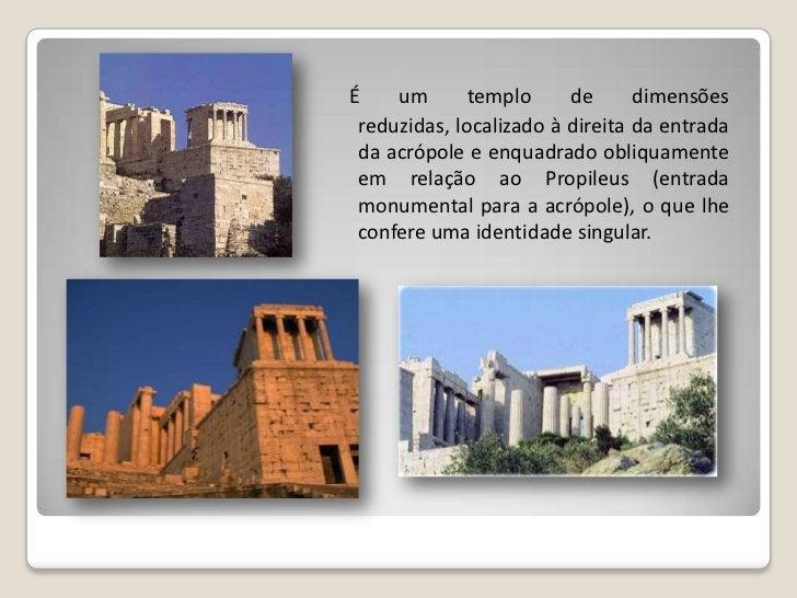 Construído      em      mármore pantélico, é um templo jónico anfipróstilo, pois possui quatro colunas nas fachadas princi...