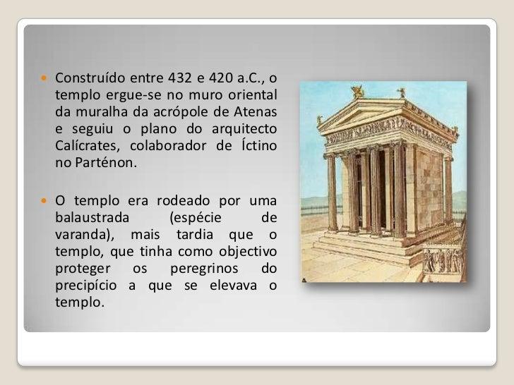 É    um       templo     de      dimensões reduzidas, localizado à direita da entrada da acrópole e enquadrado obliquament...