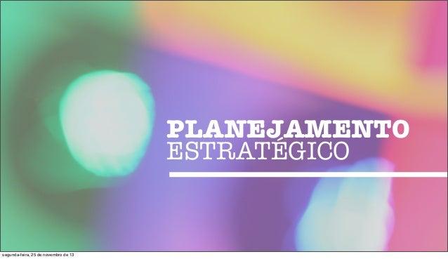 PLANEJAMENTO ESTRATÉGICO  segunda-feira, 25 de novembro de 13