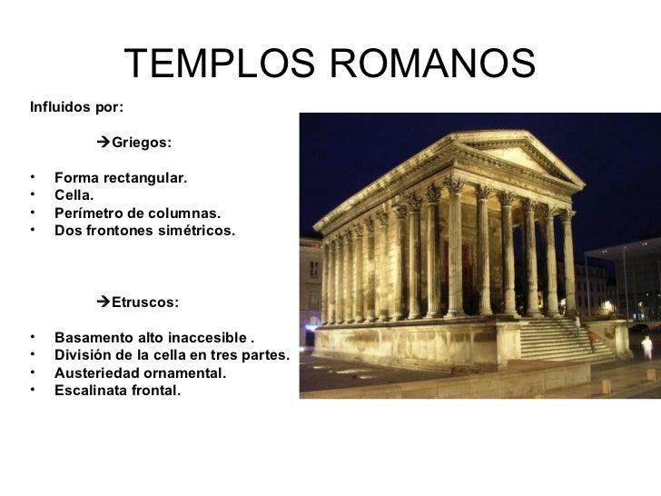 TEMPLOS ROMANOS <ul><li>Influidos por: </li></ul><ul><li> Griegos: </li></ul><ul><li>Forma rectangular. </li></ul><ul><li...