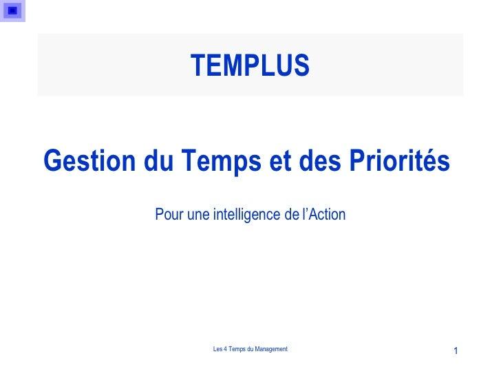 TEMPLUS <ul><li>Gestion du Temps et des Priorités  </li></ul><ul><li>Pour une intelligence de l'Action </li></ul>