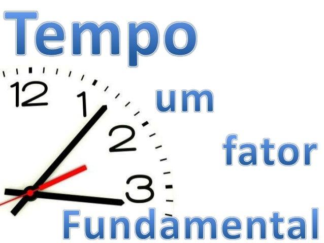 Definição: Tempo é asucessão de dias, meses,anos, minutos, segundos,semanas, que dá aohomem a idéia depassado, presente e ...