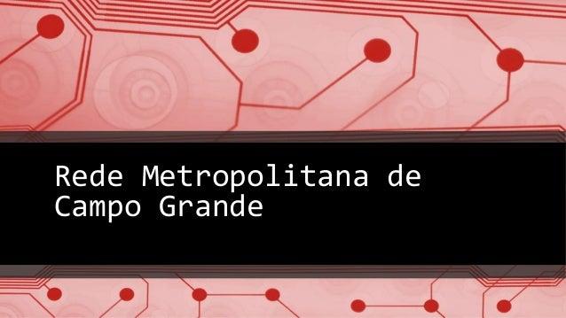 Rede Metropolitana de  Campo Grande