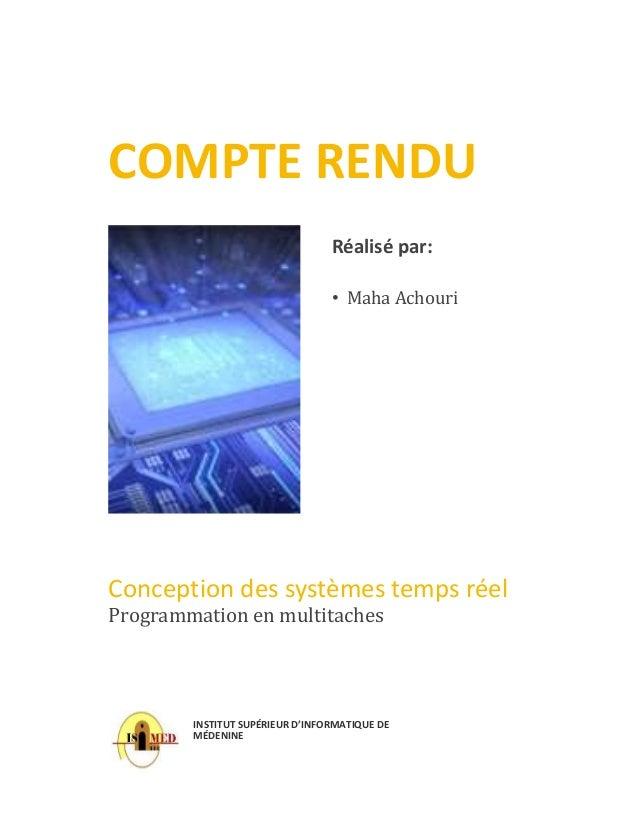 COMPTE RENDU Réalisé par: • Maha Achouri Conception des systèmes temps réel Programmation en multitaches INSTITUT SUPÉRIEU...