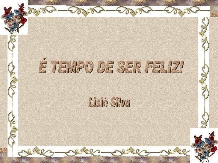 É TEMPO DE SER FELIZ! Lisiê Silva
