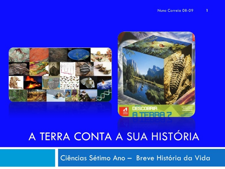 Nuno Correia 08-09   1     A TERRA CONTA A SUA HISTÓRIA      Ciências Sétimo Ano – Breve História da Vida
