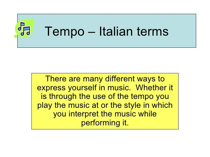 Tempo – Italian terms There are many different ways to express yourself in music.  Whether it is through the use of the te...