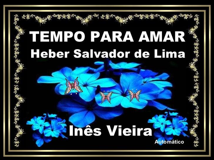 TEMPO PARA AMAR Heber Salvador de Lima Inês Vieira Automático