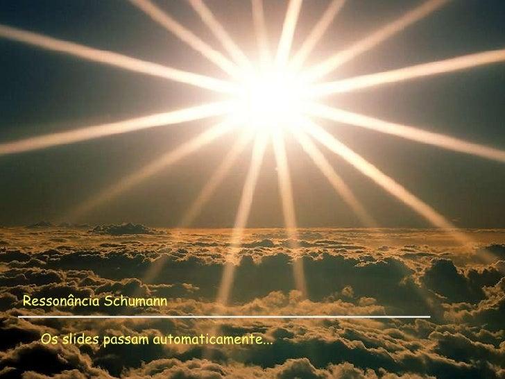 Ressonância Schumann Os slides passam automaticamente...
