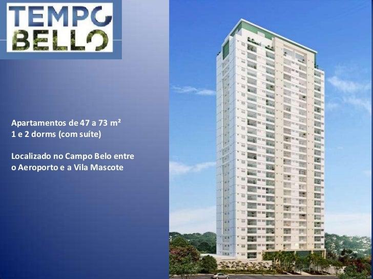 Apartamentos de 47 a 73 m²1 e 2 dorms (com suíte)Localizado no Campo Belo entreo Aeroporto e a Vila Mascote