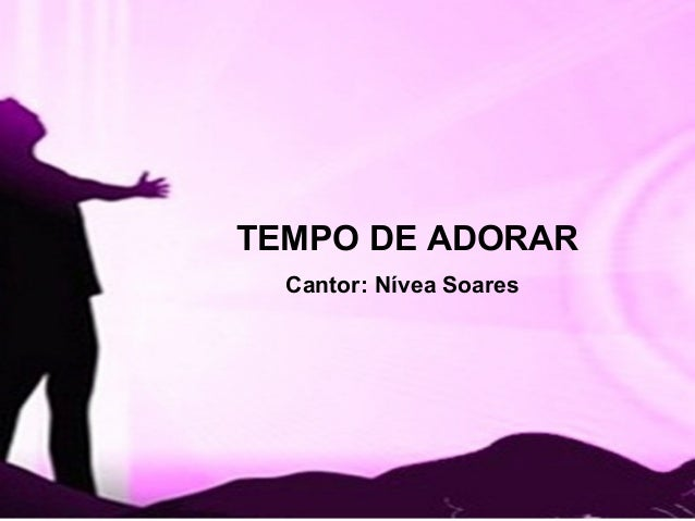 TEMPO DE ADORAR Cantor: Nívea Soares