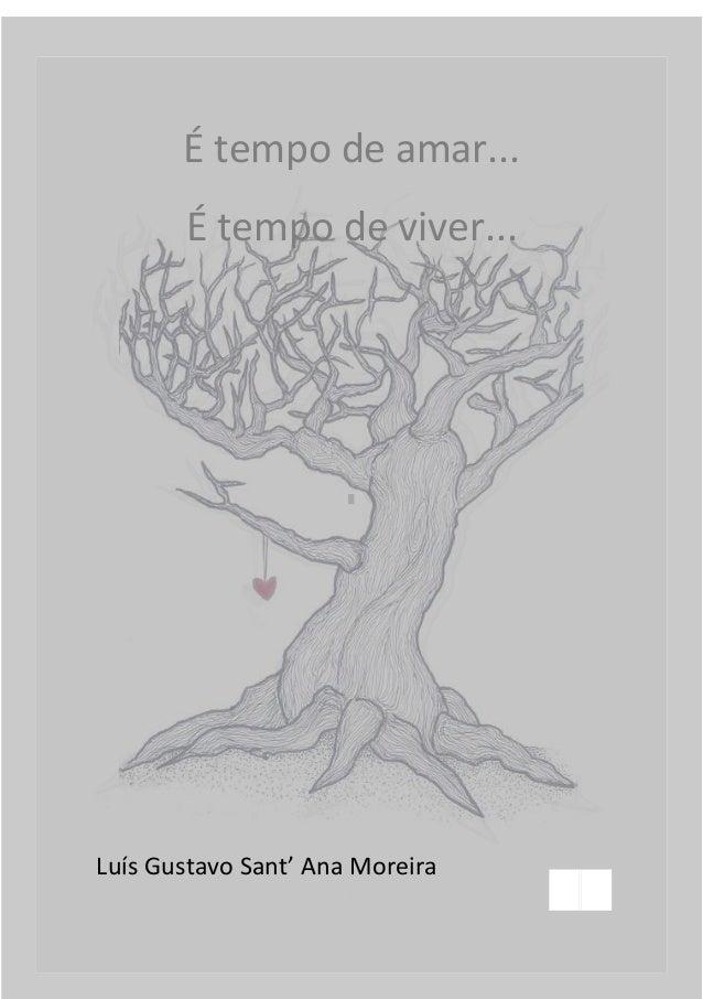 É tempo de amar...       É tempo de viver...Luís Gustavo Sant' Ana Moreira                      1