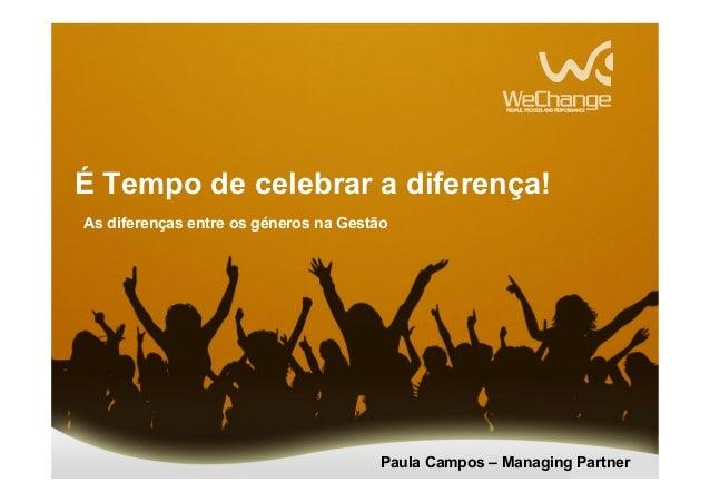É Tempo de celebrar a diferença! As diferenças entre os géneros na Gestão Paula Campos – Managing Partner