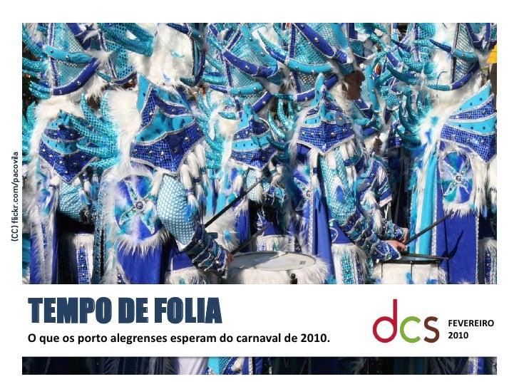 (CC) flickr.com/pacovila                                TEMPO DE FOLIA                                           FEVEREIRO...
